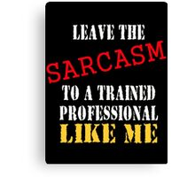 leave the sarcasm to me Canvas Print