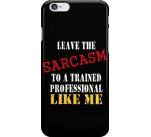 leave the sarcasm to me iPhone Case/Skin