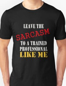 leave the sarcasm to me Unisex T-Shirt