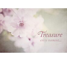 Treasure Every Moment Photographic Print