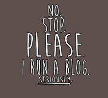 No. Stop. I Run a Blog. Unisex T-Shirt