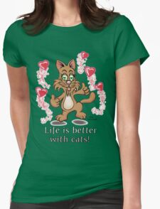 Life is better with cats! T-Shirt
