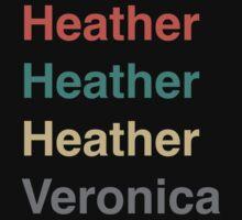 Heather, Heather, Heather, Vernonica. by James Harbaugh