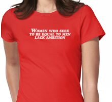 women who seek to be equal to men lack ambition Womens Fitted T-Shirt