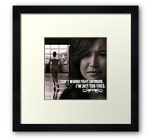 I Don't Wanna Fight Anymore, I'm Just Too Tired Framed Print