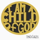 I AM A CHILD OF GOD... by geewillykers