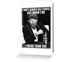 Ed Gein doesn't always.. Greeting Card