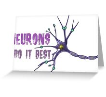 Neurons do it best! Greeting Card