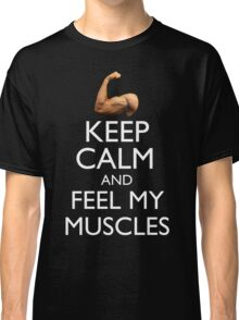 Keep Calm & Feel My Muscles Funny Gym Bodybuilding Classic T-Shirt