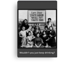 """Lips That Touch Liquor Shall Not Touch Ours"" Canvas Print"