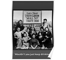 """Lips That Touch Liquor Shall Not Touch Ours"" Poster"