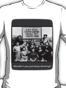 """Lips That Touch Liquor Shall Not Touch Ours"" T-Shirt"
