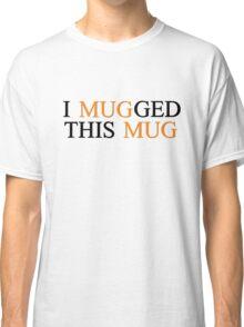 Mugg Funny Joke Cool Girlfrirend Boyfriend Coffee Gift Classic T-Shirt