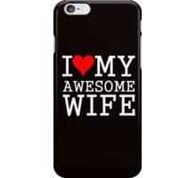 I LOVE MY AWESOME WIFE iPhone Case/Skin