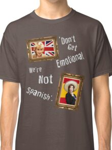 Don't Get Emotional, We're Not Spanish - Miranda Hart [Unofficial] Classic T-Shirt