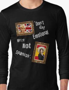 Don't Get Emotional, We're Not Spanish - Miranda Hart [Unofficial] Long Sleeve T-Shirt