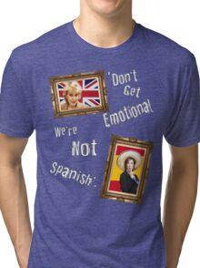 Don't Get Emotional, We're Not Spanish - Miranda Hart [Unofficial] Tri-blend T-Shirt