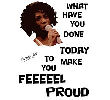What Have You Done Today To Make You Feel Proud - Miranda Hart [Unofficial] Photographic Print