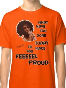 What Have You Done Today To Make You Feel Proud - Miranda Hart [Unofficial] Classic T-Shirt