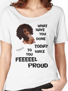 What Have You Done Today To Make You Feel Proud - Miranda Hart [Unofficial] Women's Relaxed Fit T-Shirt