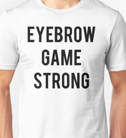 Eyebrow Game Strong Unisex T-Shirt