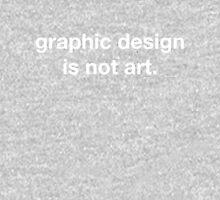 graphic design is not art Unisex T-Shirt