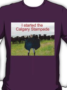 T- I Started The Calgary Stampede T-Shirt