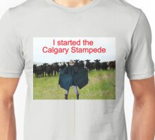T- I Started The Calgary Stampede Unisex T-Shirt