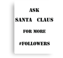 Ask Santa for more Followers Canvas Print
