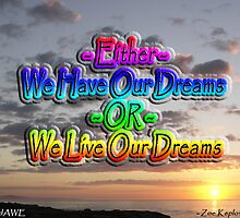 Either We Have Our Dreams or We LIVE Our Dreams by wondawe