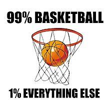99% BASKETBALL 1% EVERYTHING ELSE Photographic Print