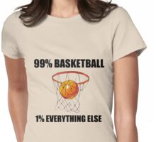 99% BASKETBALL 1% EVERYTHING ELSE Womens Fitted T-Shirt