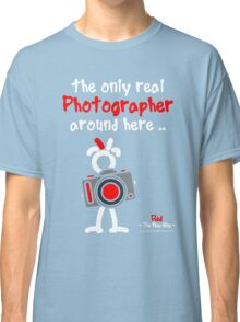 Red - The New Guy - The only real Photographer around here ..  Classic T-Shirt