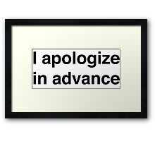 I apologize in advance Framed Print