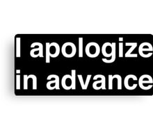 I apologize in advance (White Text) Canvas Print