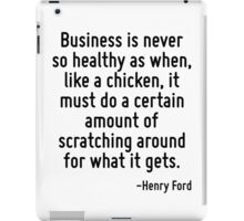 Business is never so healthy as when, like a chicken, it must do a certain amount of scratching around for what it gets. iPad Case/Skin