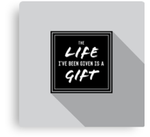 Life Is A Gift Canvas Print