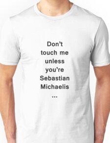 Don't touch me unless you're Sebastian Michaelis Unisex T-Shirt