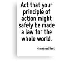 Act that your principle of action might safely be made a law for the whole world. Canvas Print