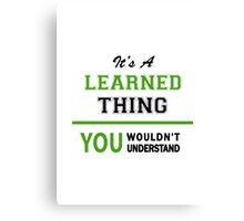 It's a LEARNED thing, you wouldn't understand !! Canvas Print