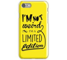 I'm not weird, I'm a limited edition iPhone Case/Skin