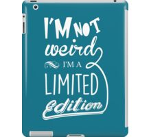 I'm not weird, I'm a limited edition iPad Case/Skin