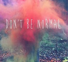 Dont be normal by Sweetcolors