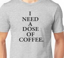 DOSE OF COFFEE Unisex T-Shirt