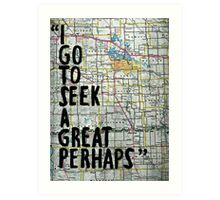 I Go to Seek a Great Perhaps Quote  Art Print