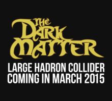 Cool 'The Dark Matter, Large Hadron Collider 2015' T-shirts, Hoodies, Accessories and Gifts T-Shirt