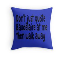 "Heathers The Musical ""Quote Baudelaire"" Throw Pillow"