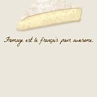 Fromage is French for Awesome. by MomfiaTees