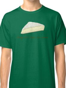 Fromage is French for Awesome. Classic T-Shirt