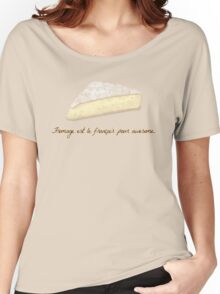 Fromage is French for Awesome. Women's Relaxed Fit T-Shirt